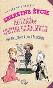 okładka Sekretne życie autorów lektur szkolnych, Ebook | Sławomir Koper