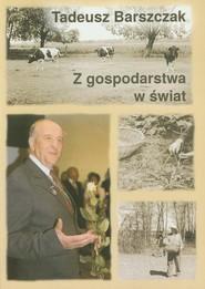 okładka Z gospodarstwa w świat, Książka   Barszczak Tadeusz