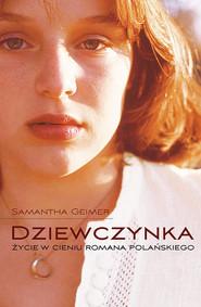 okładka Dziewczynka Życie w cieniu Romana Polańskiego, Książka | Geimer Samantha
