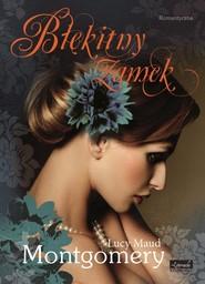 okładka Błękitny zamek, Książka | Lucy M. Montgomery