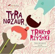 okładka Tyranozaur i Traktorzystki, Książka   Tina Oziewicz