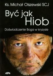 okładka Być jak Hiob Doświadczenie Boga w kryzysie, Książka | Michał Olszewski