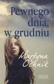 okładka Pewnego dnia, w grudniu, Książka | Martyna Ochnik