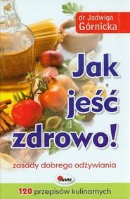 okładka Jak jeść zdrowo zasady dobrego odżywiania, Książka   Jadwiga  Górnicka