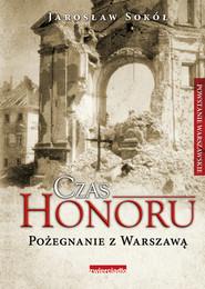 okładka Czas Honoru Pożegnanie z Warszawą, Książka   Jarosław Sokół