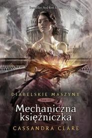 okładka Diabelskie maszyny Tom 3 Mechaniczna księżniczka, Książka | Cassandra Clare