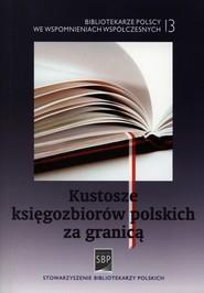 okładka Kustosze księgozbiorów polskich za granicą, Książka |