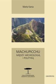 okładka Machupicchu Między archeologią i polityką, Książka | Marta Kania