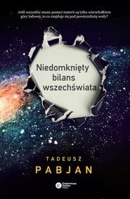 okładka Niedomknięty bilans wszechświata, Książka | Tadeusz Pabjan