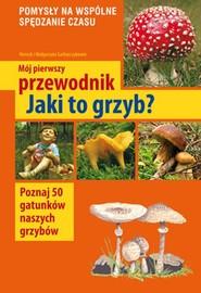 okładka Mój pierwszy przewodnik Jaki to grzyb?, Książka   Henryk Garbarczyk, Małgorzata Garbarczyk