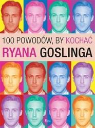 okładka 100 powodów, by kochać Ryana Goslinga, Książka | Benecke Joanna