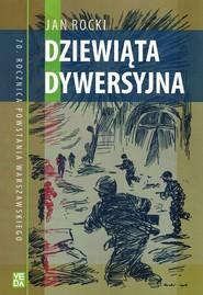 okładka Dziewiąta Dywersyjna 70 Rocznica Powstania Warszawskiego, Książka | Rocki Jan