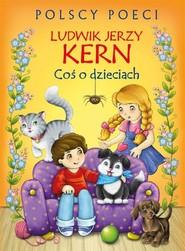 okładka Coś o dzieciach, Książka   Ludwik Jerzy Kern