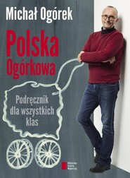 okładka Polska Ogórkowa Podręcznik dla wszystkich klas, Książka | Ogórek Michał