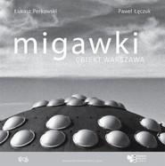 okładka Migawki Obiekt Warszawa, Książka | Łukasz Perkowski, Paweł  Łęczuk
