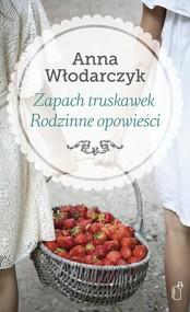 okładka Zapach truskawek Rodzinne opowieści, Książka | Anna Włodarczyk