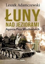 okładka Łuny nad jeziorami Agonia Prus Wschodnich, Książka | Adamczewski Leszek