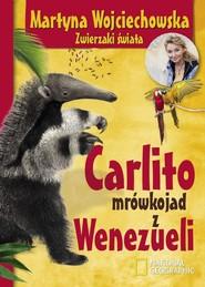 okładka Carlito mrówkojad z Wenezueli, Książka | Martyna Wojciechowska