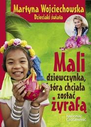 okładka Mali, dziewczynka która chciała zostać żyrafą, Książka | Martyna Wojciechowska