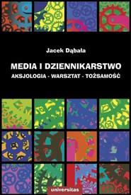 okładka Media i dziennikarstwo Aksjologia - warsztat - tożsamość, Książka | Jacek Dąbała