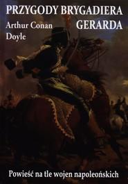 okładka Przygody Brygadiera Gerarda Powieść na tle wojen napoleońskich, Książka | Arthur Conan Doyle