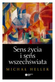 okładka Sens życia i sens wszechświata Studia z teologii współczesnej, Książka | Michał Heller