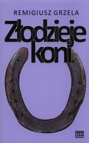 okładka Złodzieje koni, Książka | Remigiusz Grzela