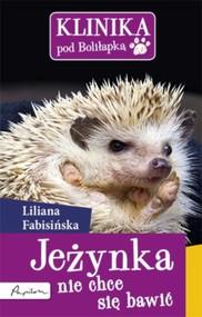 okładka Klinika pod Boliłapką Jeżynka nie chce się bawić, Książka | Liliana Fabisińska