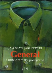 okładka Generał i inne dramaty polityczne, Książka | Jarosław Jakubowski