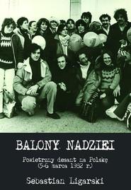 okładka Balony nadziei Powietrzny desant na Polskę (5-6 marca 1982 r.), Książka | Sebastian Ligarski