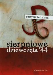 okładka Sierpniowe dziewczęta 44, Książka | Patrycja Bukalska
