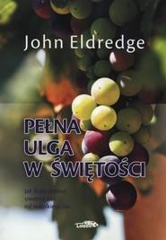 okładka Pełna ulga w świętości, Książka | John Eldredge