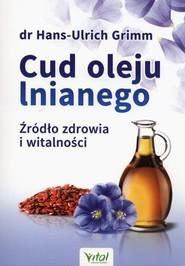 okładka Cud oleju lnianego Źródło zdrowia i witalności, Książka   Grimm Hans-Ulrich