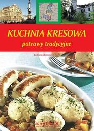 okładka Kuchnia kresowa potrawy tradycyjne, Książka | Barbara Jakimowicz-Klein
