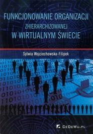 okładka Funkcjonowanie organizacji zhierarchizowanej w wirtualnym świecie, Książka   Sylwia Wojciechowska-Filipek