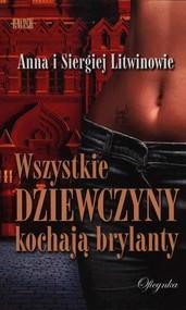 okładka Wszystkie dziewczyny kochają brylanty, Książka   Anna Litwin, Siergiej Litwin