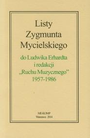 okładka Listy Zygmunta Mycielskiego do Ludwika Erhardta i redakcji Ruchu Muzycznego 1957-1986, Książka |