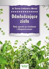 okładka Odmładzające zioła Twój sposób na witalność i długowieczność, Książka   Teresa Lewkowicz-Mosiej