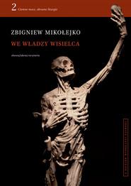 okładka We władzy wisielca Tom 2 Ciemne moce, okrutne liturgie, Książka | Zbigniew Mikołejko