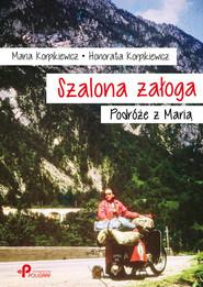okładka Szalona załoga Podróże z Marią, Książka | Maria Korpikiewicz, Honorata Korpikiewicz