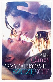 okładka Przypadkowe szczęście, Książka | Abbi Glines