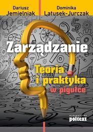okładka Zarządzanie Teoria i praktyka w pigułce, Książka   Dariusz Jemielniak, Dominika Latusek-Jurczak