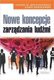okładka Nowe koncepcje zarządzania ludźmi, Książka | Joanna M. Moczydłowska, Karol Kowalewski