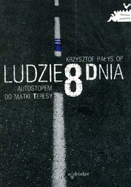 okładka Ludzie 8 dnia Autostopem do Matki Teresy, Książka | Pałys Krzysztof