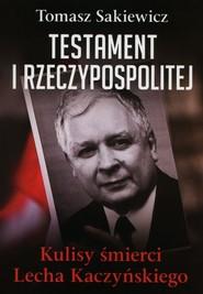 okładka Testament I Rzeczypospolitej Kulisy śmierci Lecha Kaczyńskiego, Książka | Sakiewicz Tomasz