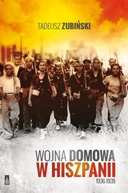 okładka Wojna domowa w Hiszpanii 1936-1939, Książka   Tadeusz Zubiński