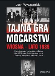 okładka Tajna gra mocarstw o Polskę Wiosna-lato 1939, Książka | Wyszczelski Lech