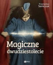 okładka Magiczne dwudziestolecie, Książka   Przemysław Semczuk