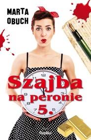 okładka Szajba na peronie 5, Książka | Marta Obuch