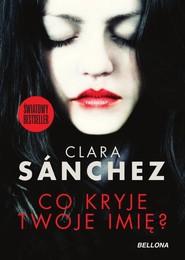 okładka Co kryje twoje imię?, Książka | Clara Sánchez